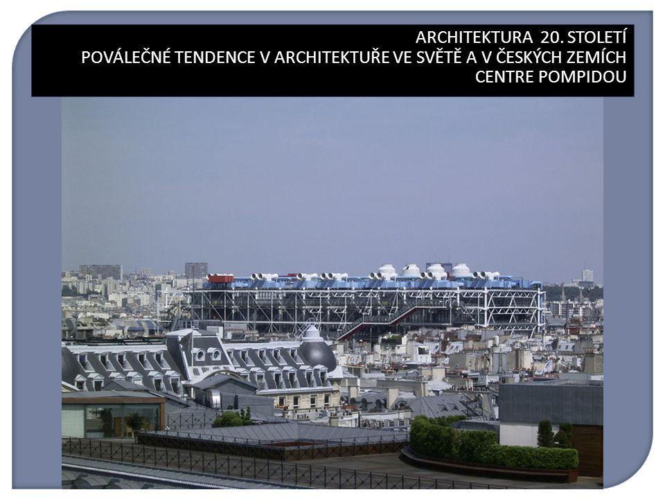 ARCHITEKTURA 20. STOLETÍ ARCHITEKTURA 20. STOLETÍ POVÁLEČNÉ TENDENCE V ARCHITEKTUŘE VE SVĚTĚ A V ČESKÝCH ZEMÍCH CENTRE POMPIDOU