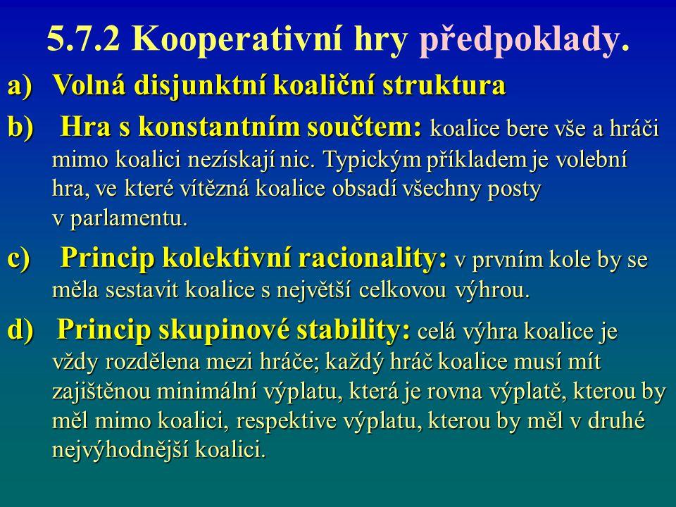 5.7.2 Kooperativní hry předpoklady. a)Volná disjunktní koaliční struktura b) Hra s konstantním součtem: koalice bere vše a hráči mimo koalici nezískaj