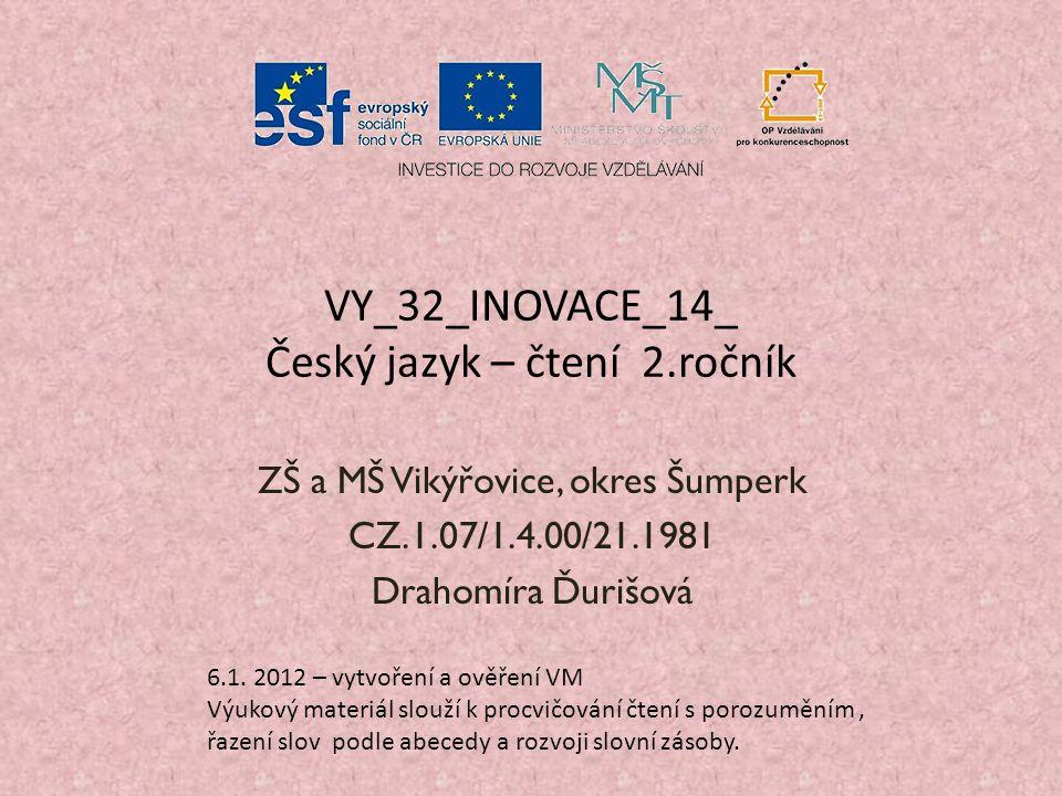 ZŠ a MŠ Vikýřovice, okres Šumperk CZ.1.07/1.4.00/21.1981 Drahomíra Ďurišová VY_32_INOVACE_14_ Český jazyk – čtení 2.ročník 6.1.