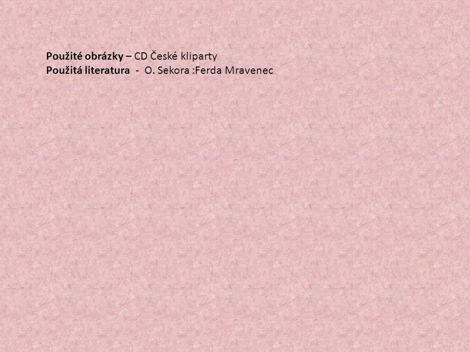 Použité obrázky – CD České kliparty Použitá literatura - O. Sekora :Ferda Mravenec