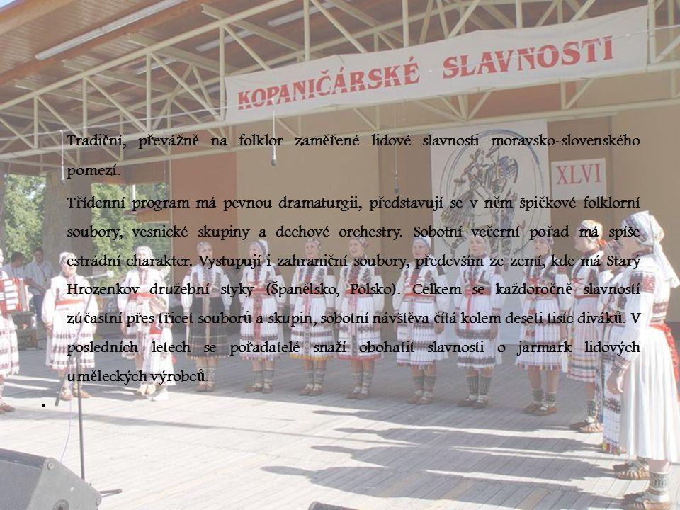 Tradi č ní, p ř evá ž n ě na folklor zam ěř ené lidové slavnosti moravsko-slovenského pomezí. T ř ídenní program má pevnou dramaturgii, p ř edstavují