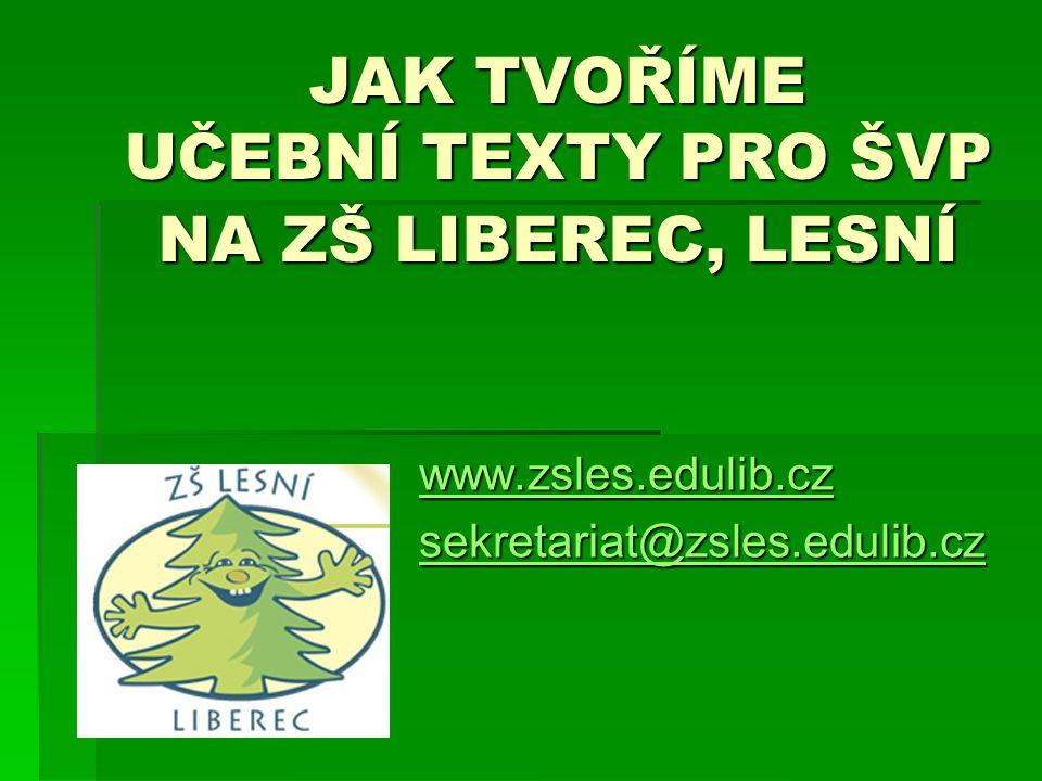 JAK TVOŘÍME UČEBNÍ TEXTY PRO ŠVP NA ZŠ LIBEREC, LESNÍ www.zsles.edulib.cz sekretariat@zsles.edulib.cz