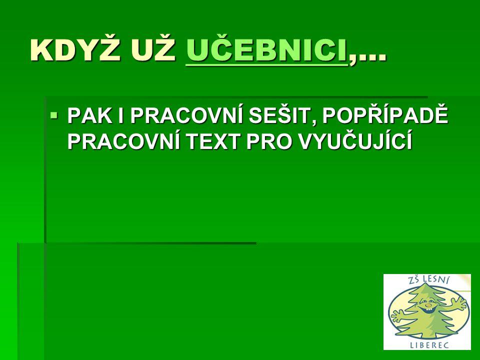 VLASTNÍ MATERIÁLY ŠKOLY  PRACOVNÍ SEŠITY, KTERÉ SI VYTVÁŘÍ ŠKOLA KE SVÉMU ŠVP  MOHOU JE VYUŽÍVAT I UČITELÉ JINÝCH ŠKOL – PORTÁL www.rvp.cz www.rvp.cz