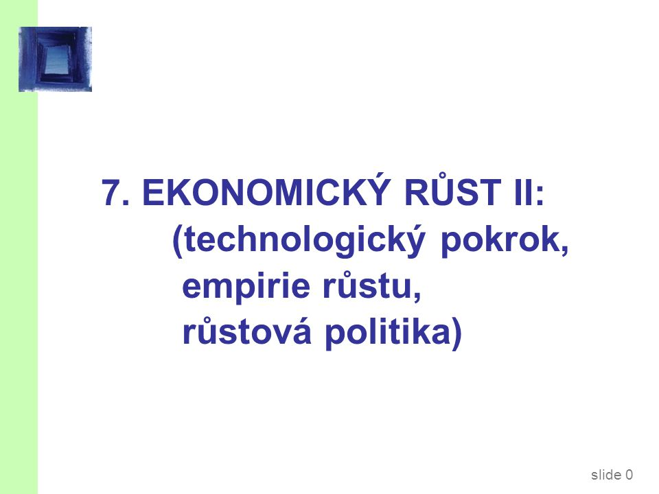 slide 11 Technologický pokrok v Solowově modelu  Nová proměnná: E = efektivita práce  Předpokládejme: Technologický pokrok zlepšující práci (labor- augmenting): zvyšuje produktivitu práce exogenní mírou g: