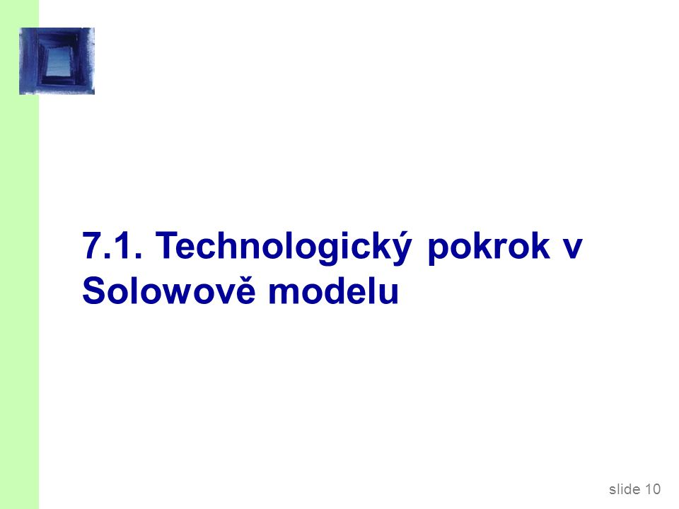 slide 10 7.1. Technologický pokrok v Solowově modelu