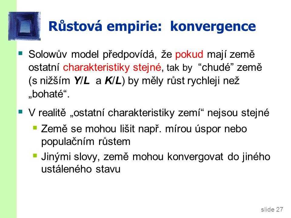 """slide 27 Růstová empirie: konvergence  Solowův model předpovídá, že pokud mají země ostatní charakteristiky stejné, tak by """"chudé"""" země (s nižším Y/L"""