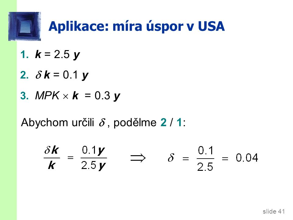 slide 41 Aplikace: míra úspor v USA 1. k = 2.5 y 2.  k = 0.1 y 3. MPK  k = 0.3 y Abychom určili , podělme 2 / 1: