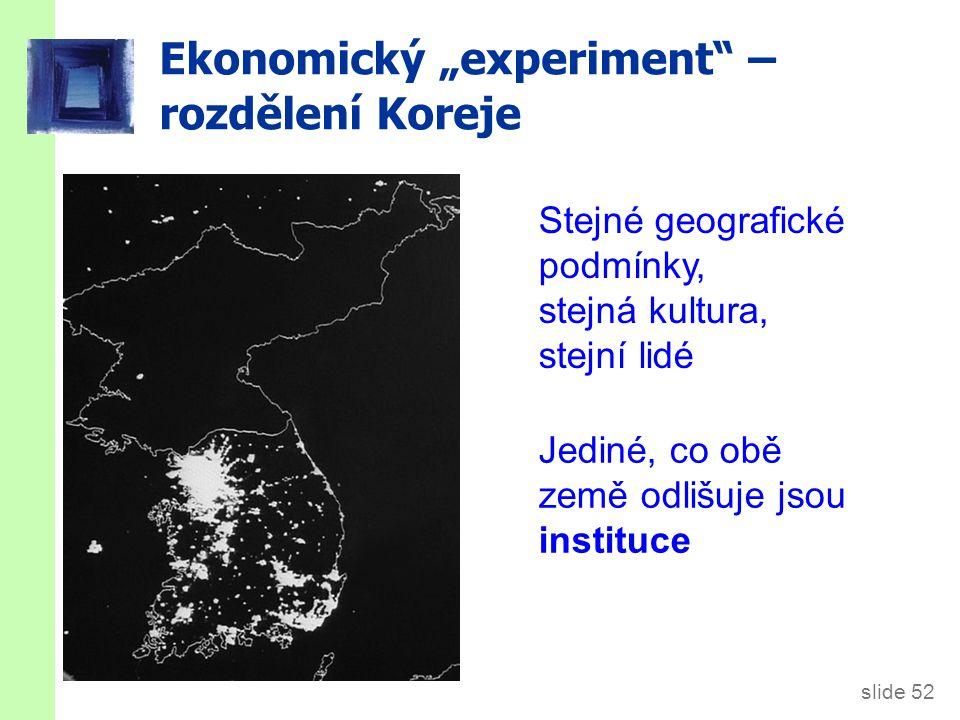 """slide 52 Ekonomický """"experiment"""" – rozdělení Koreje Stejné geografické podmínky, stejná kultura, stejní lidé Jediné, co obě země odlišuje jsou institu"""