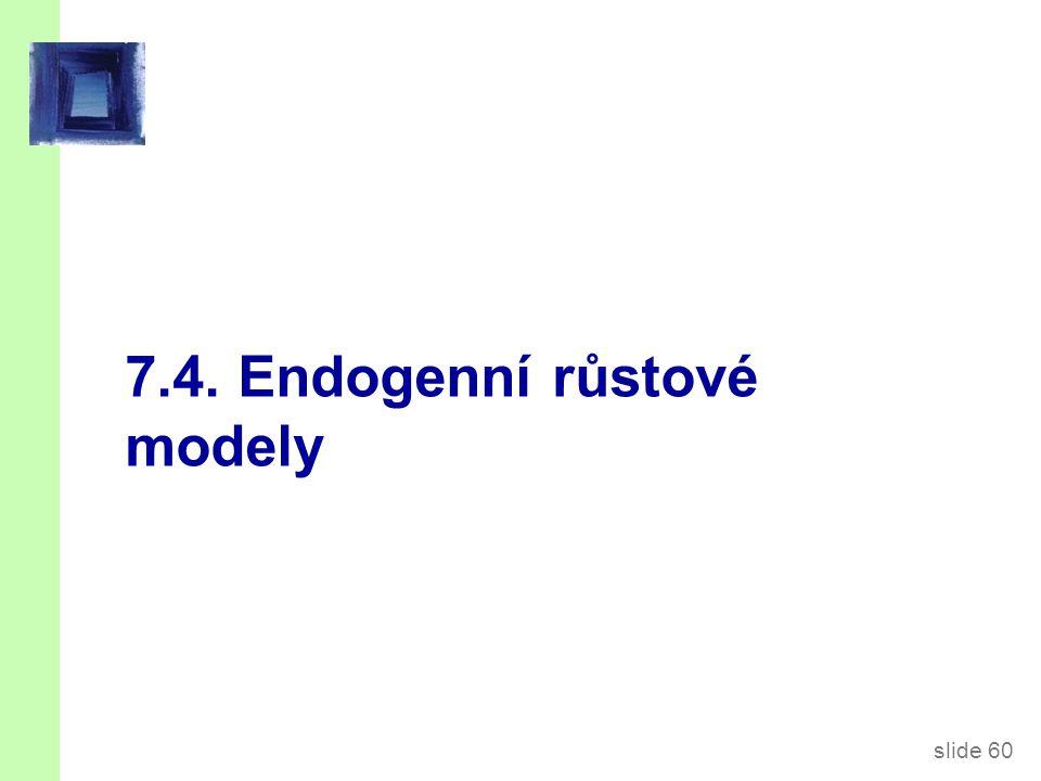 slide 60 7.4. Endogenní růstové modely