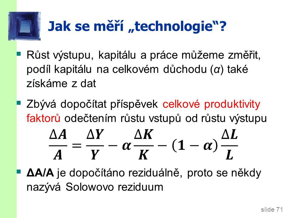 """slide 71 Jak se měří """"technologie""""?"""