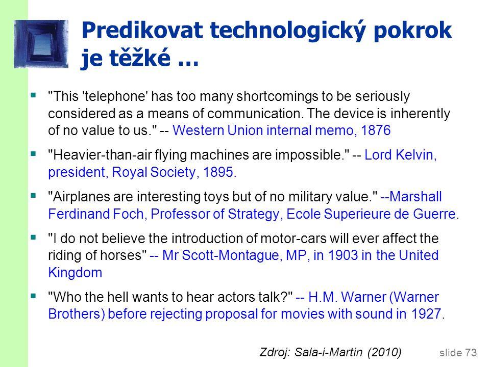 slide 73 Predikovat technologický pokrok je těžké … 