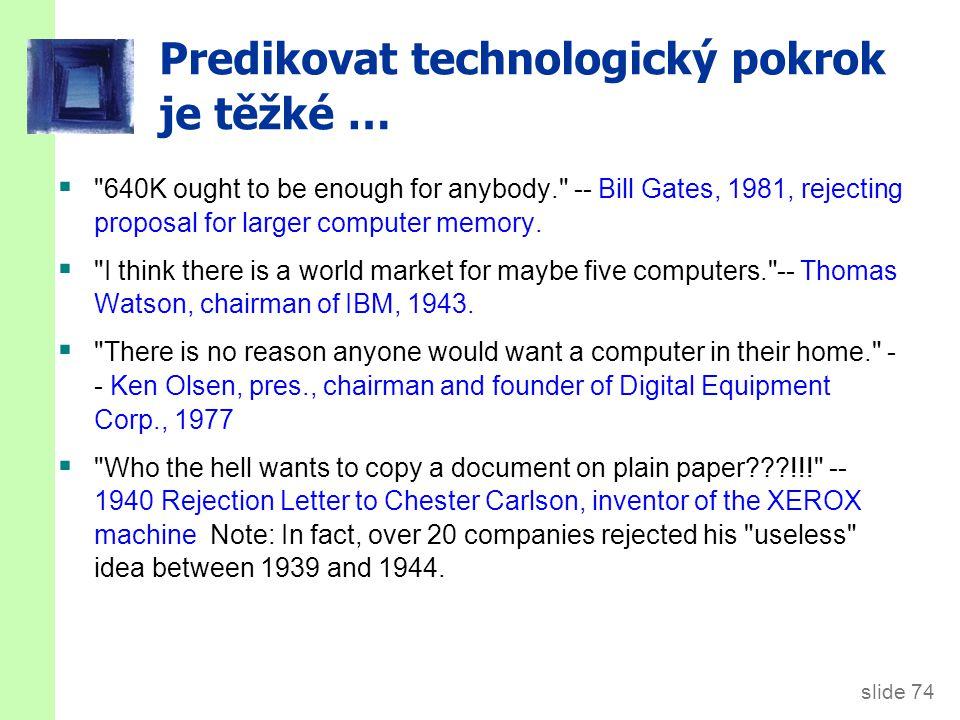 slide 74 Predikovat technologický pokrok je těžké … 