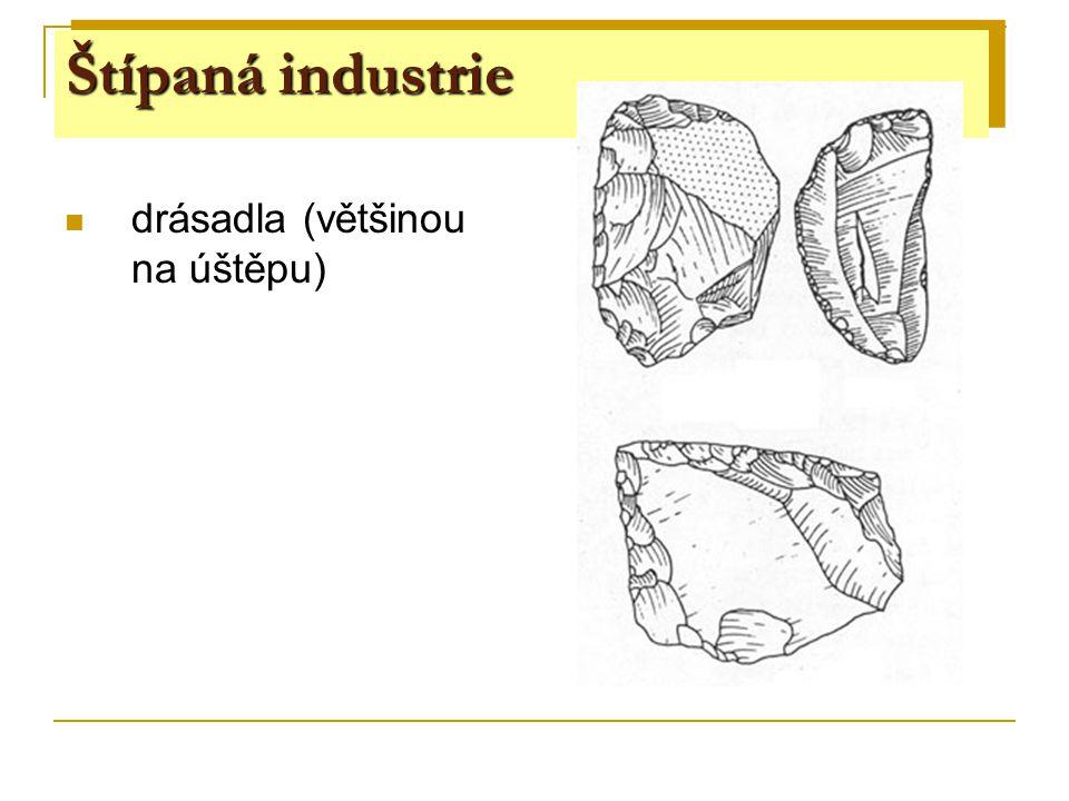 Štípaná industrie drásadla (většinou na úštěpu) Štípaná industrie