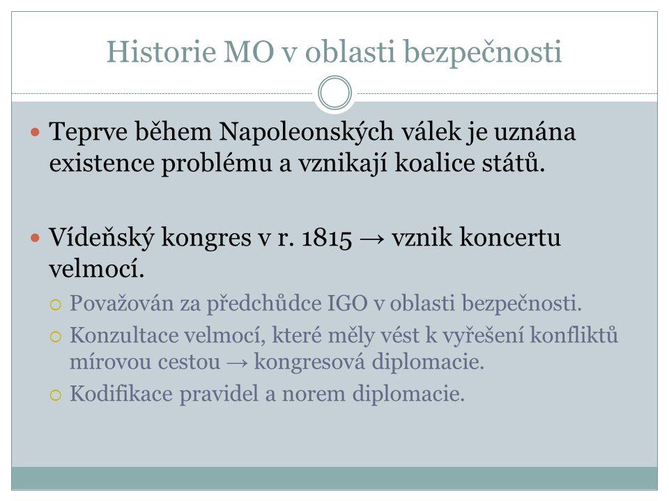 Historie MO v oblasti bezpečnosti Teprve během Napoleonských válek je uznána existence problému a vznikají koalice států.