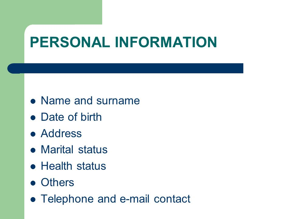 PERSONAL INFORMATION Name and surname Date of birth Address Marital status Health status Others Telephone and e-mail contact