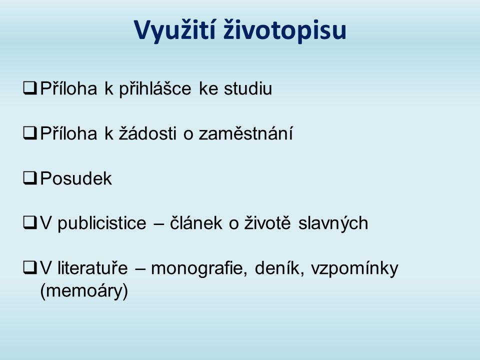 Druhy životopisu  Vlastní (curriculum vitae)  Podrobný  Strukturovaný  O jiné osobě (biografie) Obr.