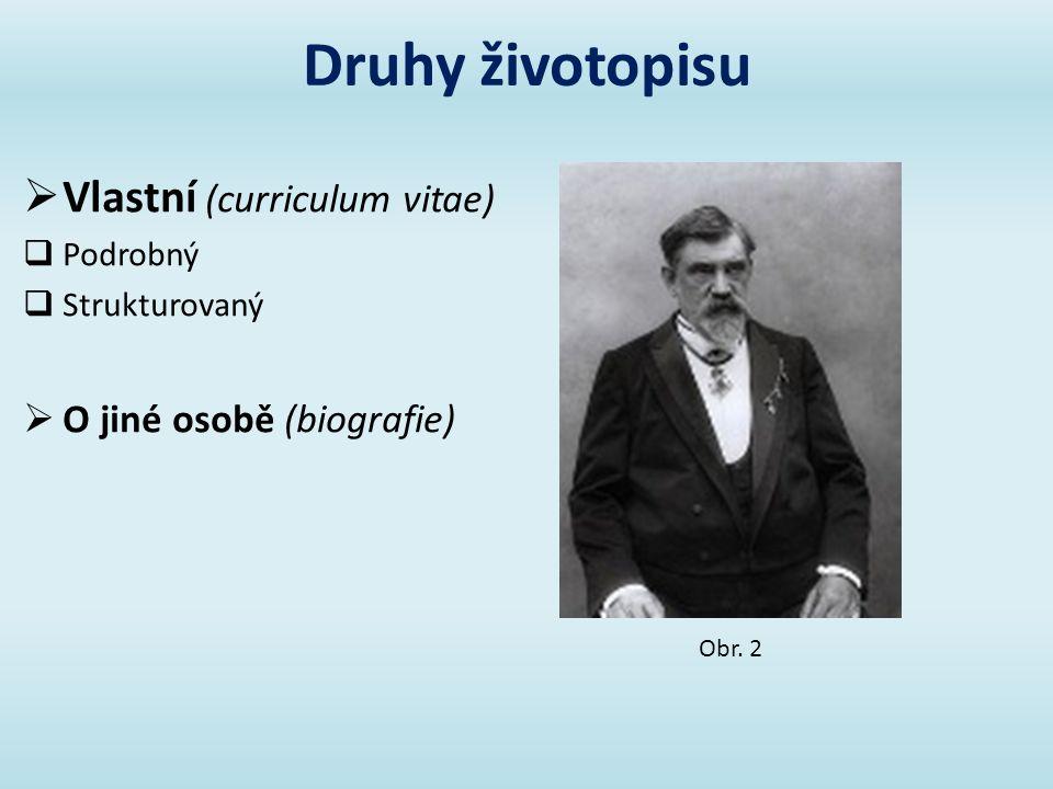 Druhy životopisu  Vlastní (curriculum vitae)  Podrobný  Strukturovaný  O jiné osobě (biografie) Obr. 2