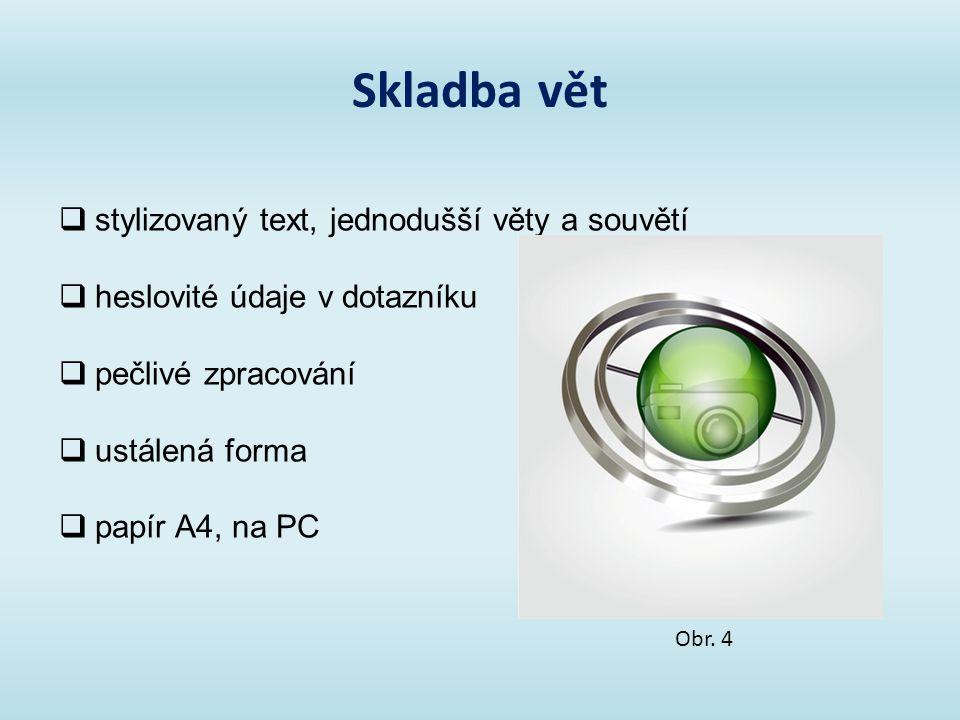 Skladba vět Obr. 4  stylizovaný text, jednodušší věty a souvětí  heslovité údaje v dotazníku  pečlivé zpracování  ustálená forma  papír A4, na PC
