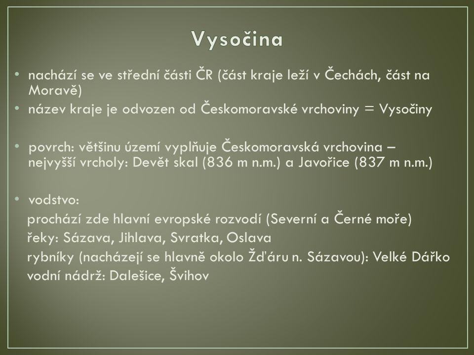 nachází se ve střední části ČR (část kraje leží v Čechách, část na Moravě) název kraje je odvozen od Českomoravské vrchoviny = Vysočiny povrch: většin