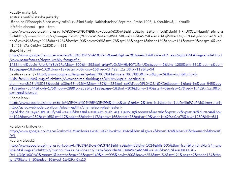 Použitý materiál: Kostra a vnitřní stavba ještěrky Učebnice Přírodopis 8 pro osmý ročník zvláštní školy. Nakladatelství Septima, Praha 1995, J. Kroulí