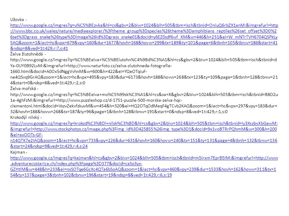 Užovka - http://www.google.cz/imgres?q=u%C5%BEovka&hl=cs&gbv=2&biw=1024&bih=505&tbm=isch&tbnid=OniuQ6rbZX1anM:&imgrefurl=http ://www.bbc.co.uk/wales/n