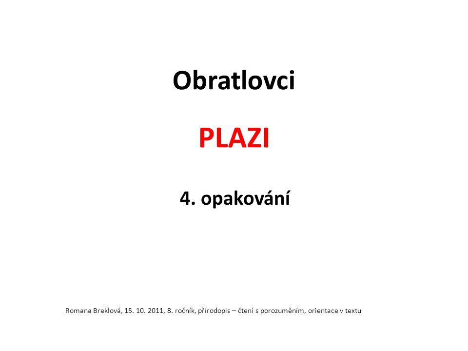Obratlovci PLAZI 4. opakování Romana Breklová, 15. 10. 2011, 8. ročník, přírodopis – čtení s porozuměním, orientace v textu