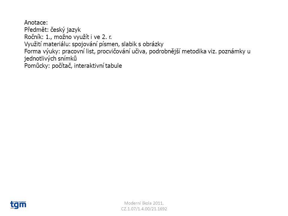 Anotace: Předmět: český jazyk Ročník: 1., možno využít i ve 2. r. Využití materiálu: spojování písmen, slabik s obrázky Forma výuky: pracovní list, pr