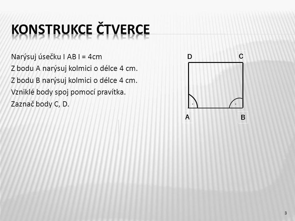 Narýsuj úsečku I AB I = 4cm Z bodu A narýsuj kolmici o délce 4 cm.