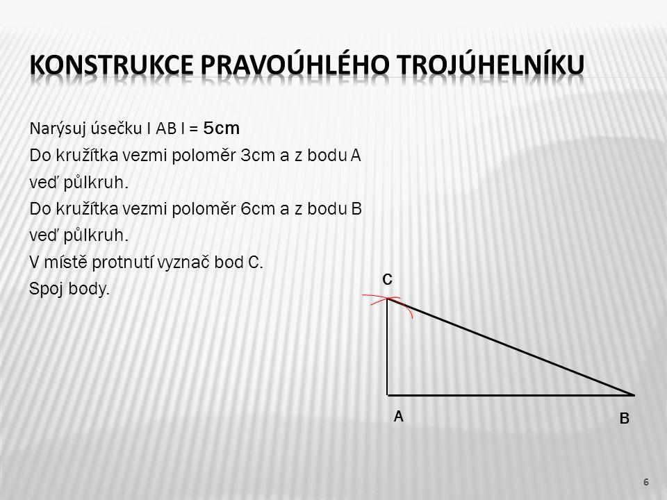 Narýsuj úsečku I AB I = 5cm Do kružítka vezmi poloměr 3cm a z bodu A veď půlkruh.