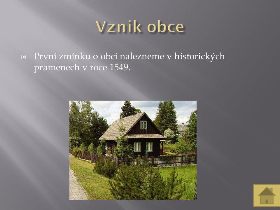  První zmínku o obci nalezneme v historických pramenech v roce 1549.