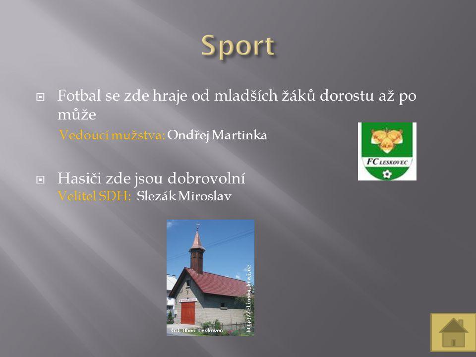  Fotbal se zde hraje od mladších žáků dorostu až po může Vedoucí mužstva: Ondřej Martinka  Hasiči zde jsou dobrovolní Velitel SDH: Slezák Miroslav
