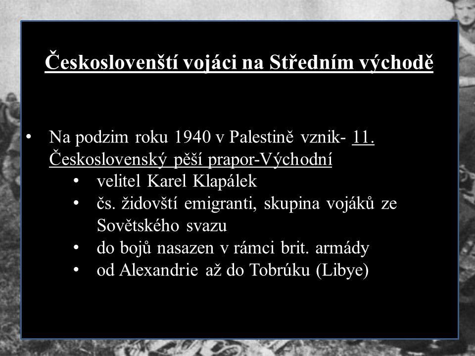 Českoslovenští vojáci na Středním východě Na podzim roku 1940 v Palestině vznik- 11. Československý pěší prapor-Východní velitel Karel Klapálek čs. ži