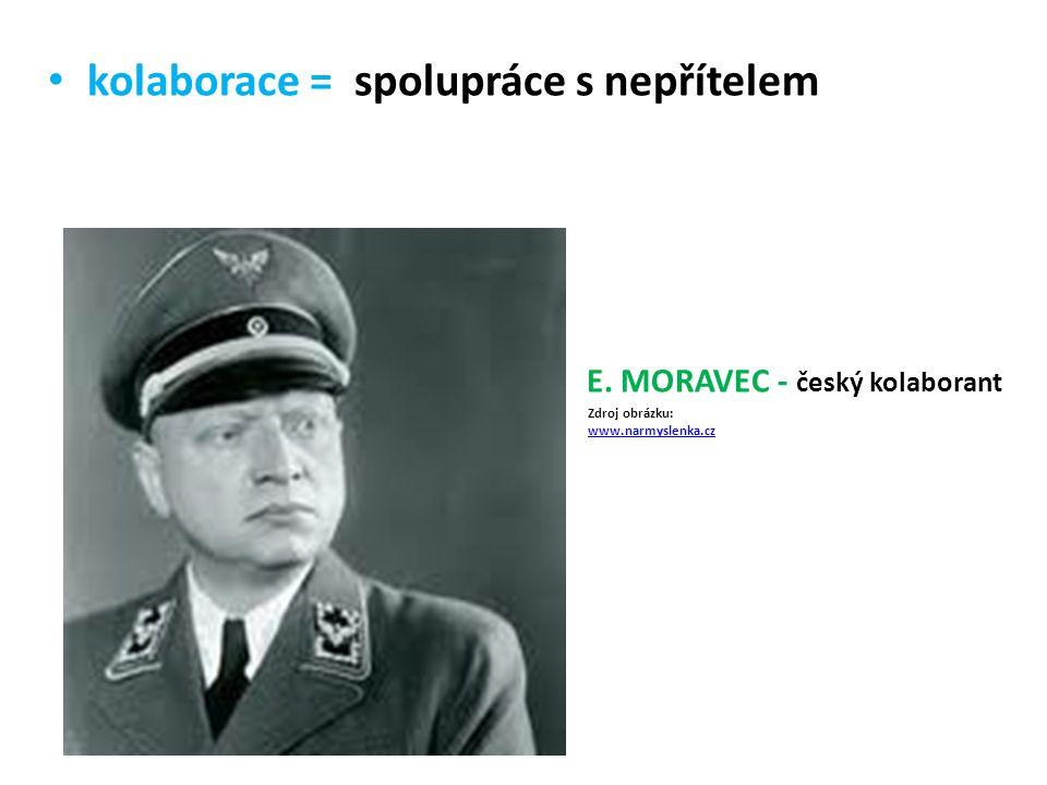 kolaborace = spolupráce s nepřítelem E. MORAVEC - český kolaborant Zdroj obrázku: www.narmyslenka.czwww.narmyslenka.cz