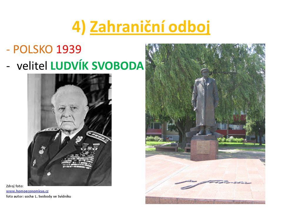 4) Zahraniční odboj - POLSKO 1939 -velitel LUDVÍK SVOBODA Zdroj foto: www.homoeconomicus.cz foto autor: socha L. Svobody ve Svidníku