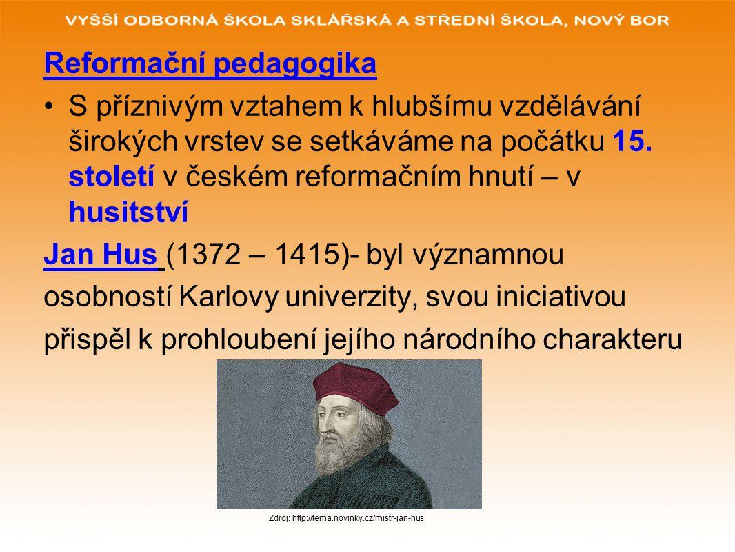 Reformační pedagogika S příznivým vztahem k hlubšímu vzdělávání širokých vrstev se setkáváme na počátku 15.