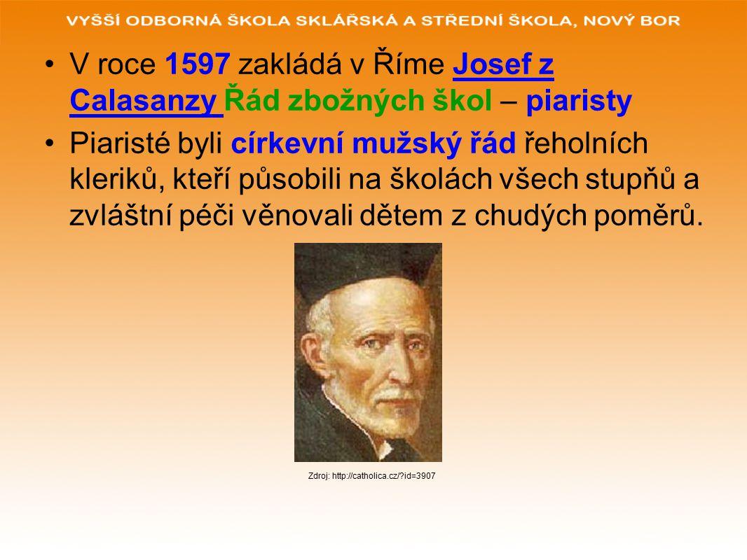V roce 1597 zakládá v Říme Josef z Calasanzy Řád zbožných škol – piaristy Piaristé byli církevní mužský řád řeholních kleriků, kteří působili na školách všech stupňů a zvláštní péči věnovali dětem z chudých poměrů.