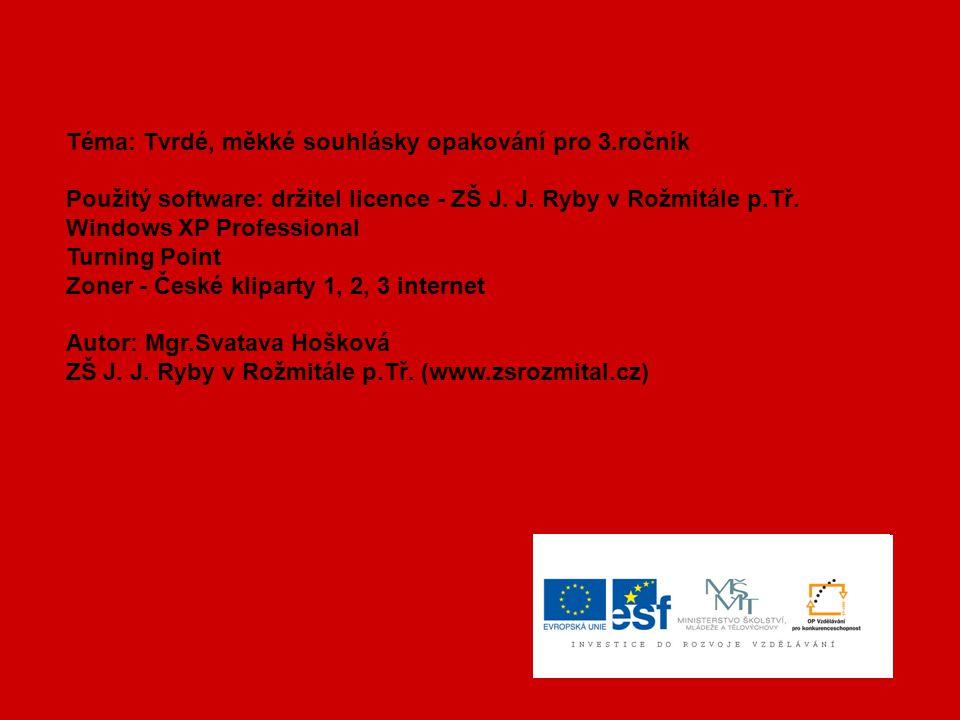 Téma: Tvrdé, měkké souhlásky opakování pro 3.ročník Použitý software: držitel licence - ZŠ J.