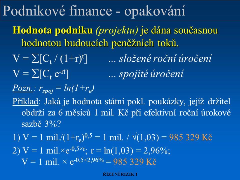 ŘÍZENÍ RIZIK I Podnikové finance - opakování Hodnota podnikuje dána současnou hodnotou budoucích peněžních toků. Hodnota podniku (projektu) je dána so