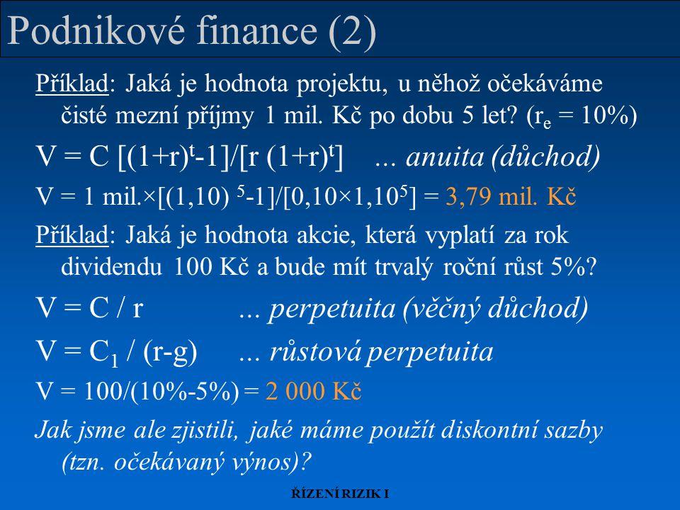 ŘÍZENÍ RIZIK I Podnikové finance (2) Příklad: Jaká je hodnota projektu, u něhož očekáváme čisté mezní příjmy 1 mil. Kč po dobu 5 let? (r e = 10%) V =