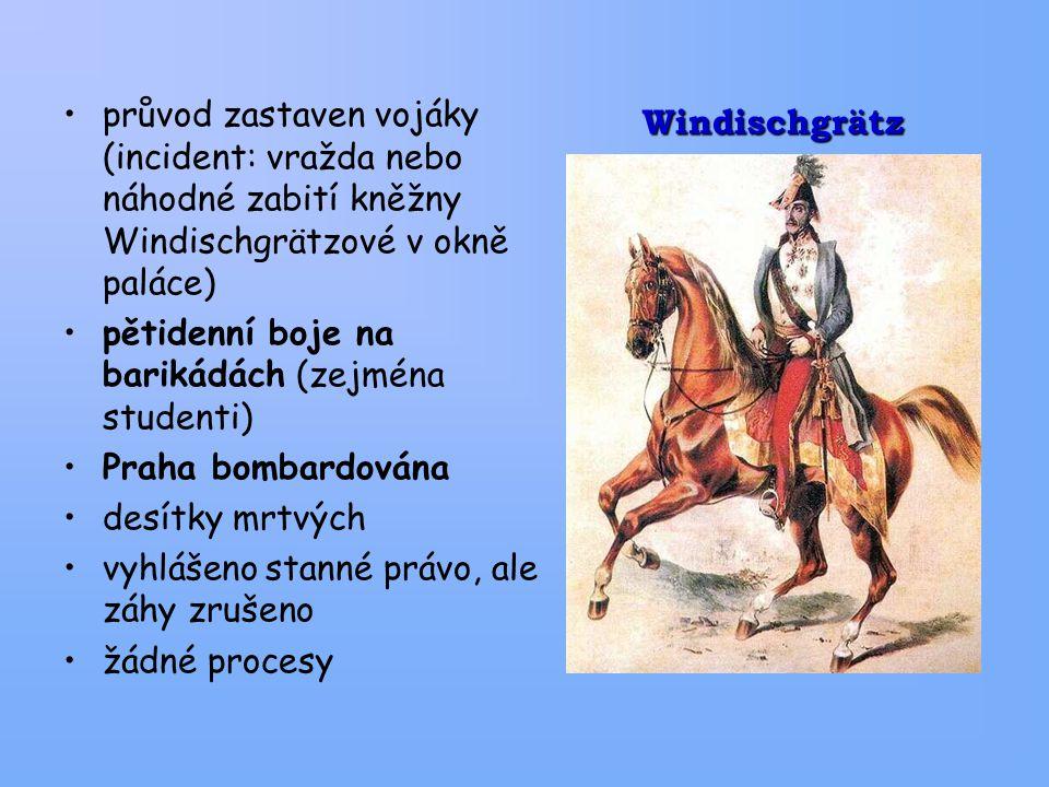Windischgrätz průvod zastaven vojáky (incident: vražda nebo náhodné zabití kněžny Windischgrätzové v okně paláce) pětidenní boje na barikádách (zejména studenti) Praha bombardována desítky mrtvých vyhlášeno stanné právo, ale záhy zrušeno žádné procesy