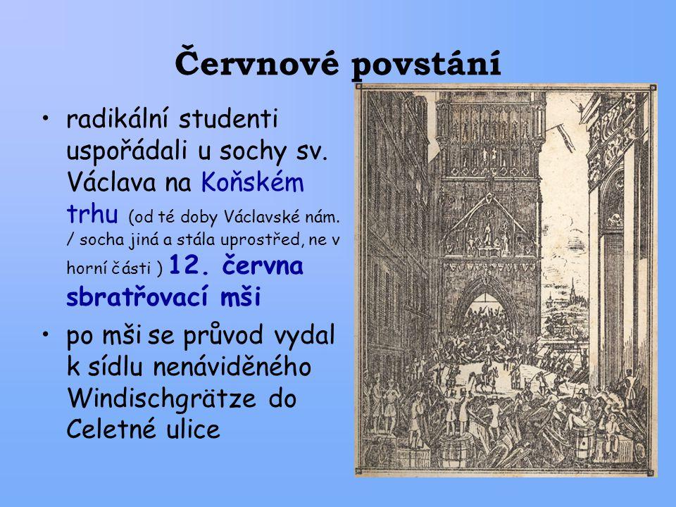 Červnové povstání radikální studenti uspořádali u sochy sv. Václava na Koňském trhu (od té doby Václavské nám. / socha jiná a stála uprostřed, ne v ho