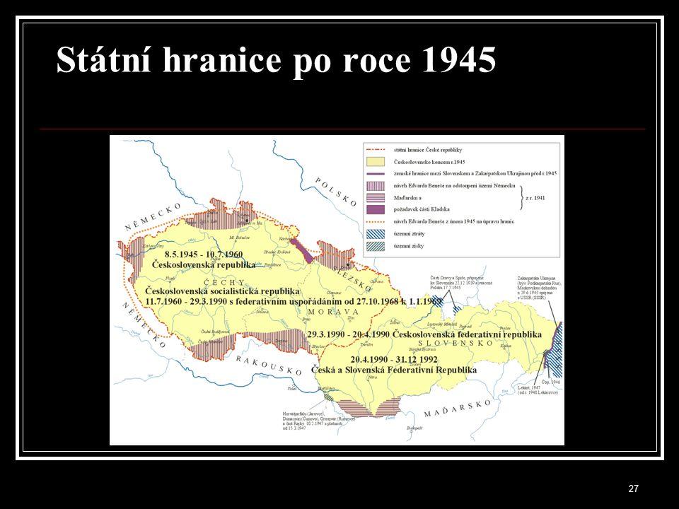 28 Státní hranice po roce 1945 Nový název republiky od roku 1960, Československá socialistická republika, nezměnil nic na jejím územním rozsahu, stejně tak vznik Československé republiky ústavním zákonem z 6.