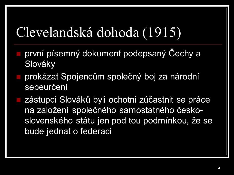 5 Pittsburská dohoda (1918) 31.5.1918 ji v Pittsbughu podepsali zástupci Slovenskej ligy v Americe, Českého národního sdružení a Svazu českých katolíků s T.G.Masarykem, který text dohody zformuloval.