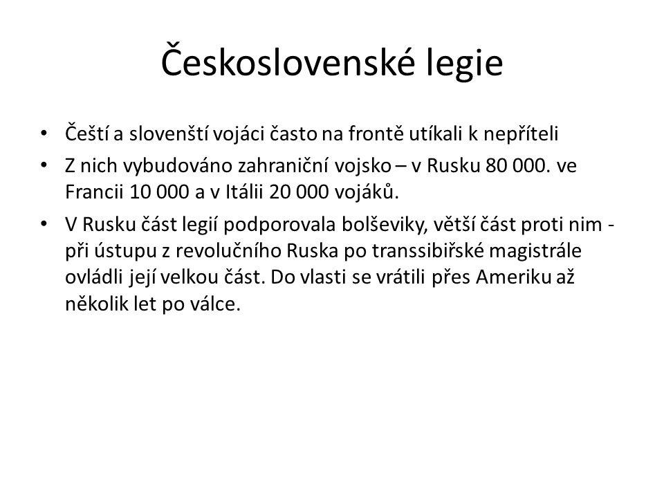 Československé legie Čeští a slovenští vojáci často na frontě utíkali k nepříteli Z nich vybudováno zahraniční vojsko – v Rusku 80 000. ve Francii 10