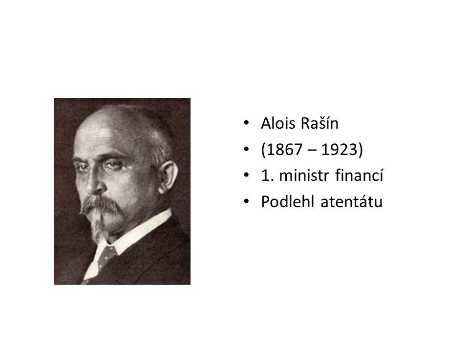 Alois Rašín (1867 – 1923) 1. ministr financí Podlehl atentátu