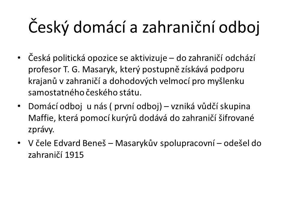Český domácí a zahraniční odboj Česká politická opozice se aktivizuje – do zahraničí odchází profesor T. G. Masaryk, který postupně získává podporu kr