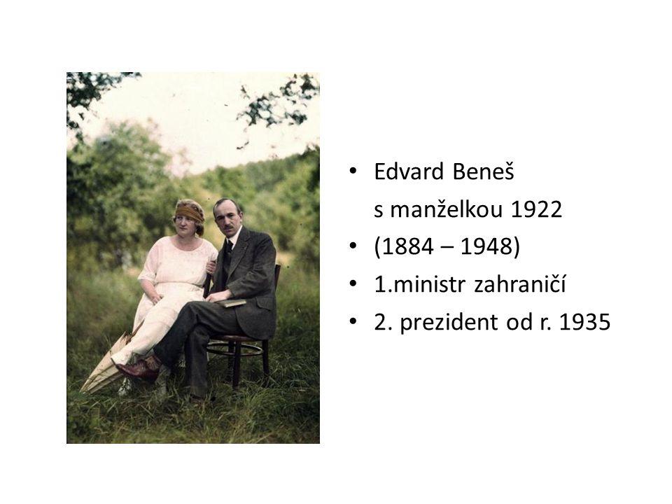 Edvard Beneš s manželkou 1922 (1884 – 1948) 1.ministr zahraničí 2. prezident od r. 1935