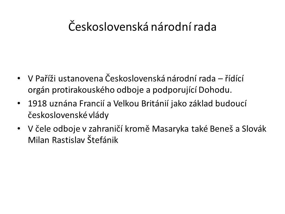 Československá národní rada V Paříži ustanovena Československá národní rada – řídící orgán protirakouského odboje a podporující Dohodu. 1918 uznána Fr