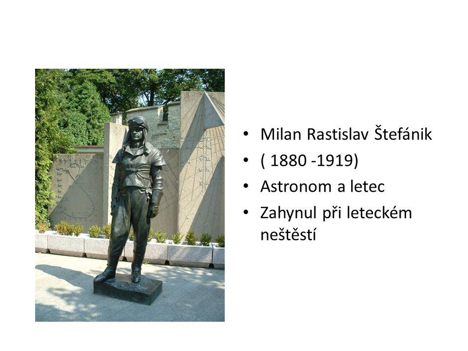 Milan Rastislav Štefánik ( 1880 -1919) Astronom a letec Zahynul při leteckém neštěstí