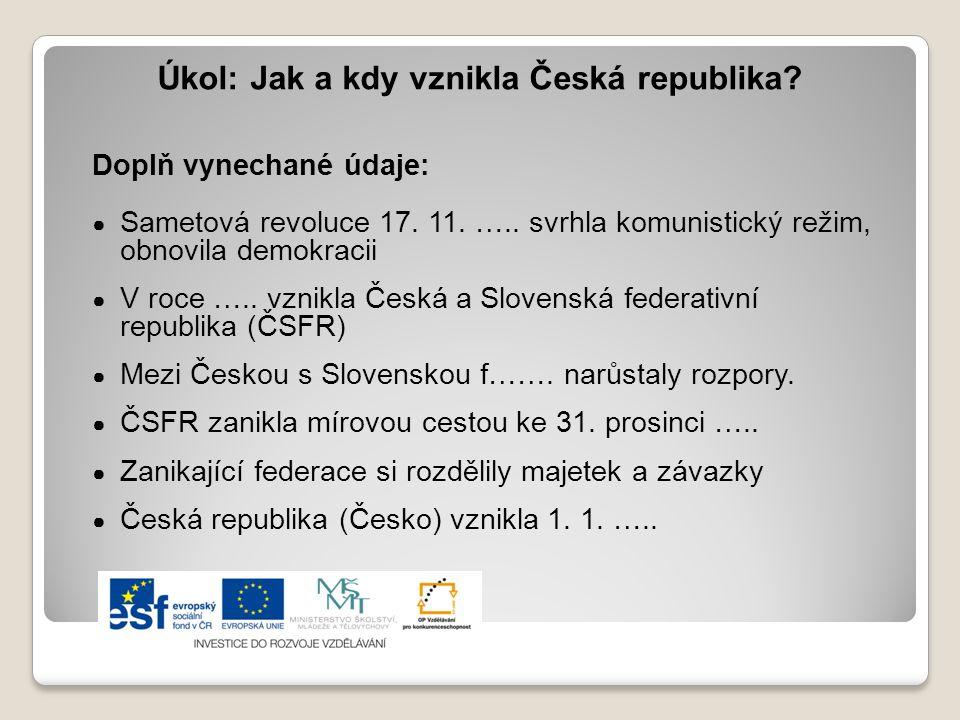 Úkol: Jak a kdy vznikla Česká republika? Doplň vynechané údaje: ● Sametová revoluce 17. 11. ….. svrhla komunistický režim, obnovila demokracii ● V roc